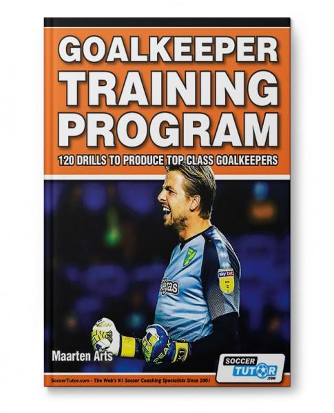 Goalkeeper Training Program - 120 Drills to Produce Top Class Goalkeepers (Book)