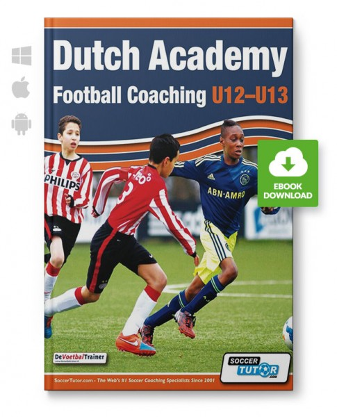Dutch Academy Football Coaching U12-13 - Technical and Tactical Practices from Top Dutch Coaches (eB