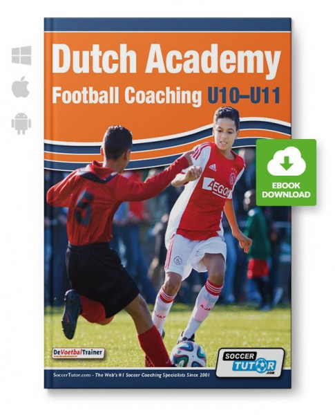 Dutch Academy Football Coaching U10-11 - Technical and Tactical Practices from Top Dutch Coaches (eB