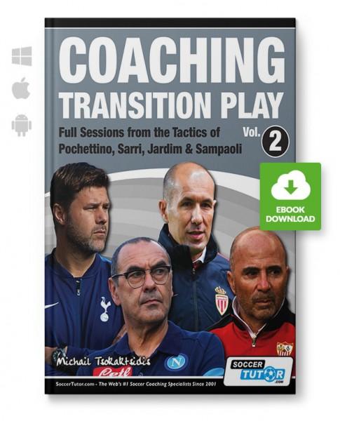 Coaching Transition Play 2 - Full Sessions from the Tactics of Pochettino, Sarri, Jardim & SampaoliC