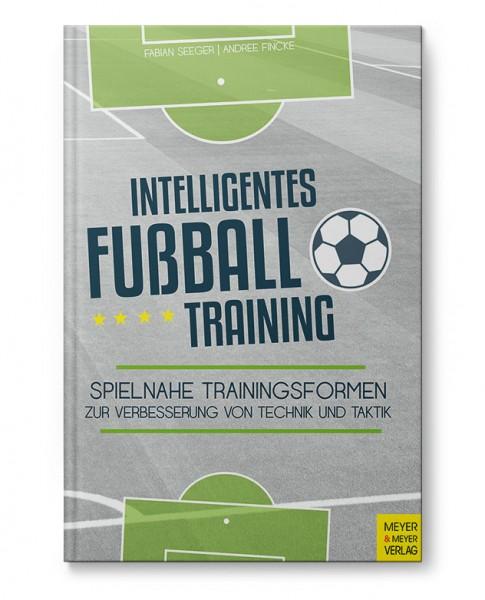 Intelligentes Fußballtraining - Spielnahe Trainingsformen zur Verbesserung von Technik und Taktik (B