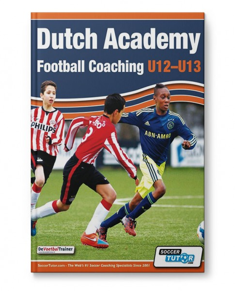 Dutch Academy Football Coaching U12-13 - Technical and Tactical Practices from Top Dutch Coaches (Bo