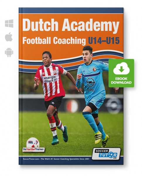 Dutch Academy Football Coaching U14-15 - Functional Training and Tactical Practices from Top Dutch C