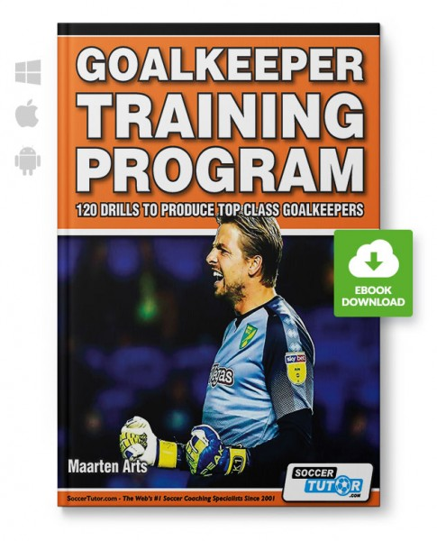 Goalkeeper Training Program - 120 Drills to Produce Top Class Goalkeepers (eBook)