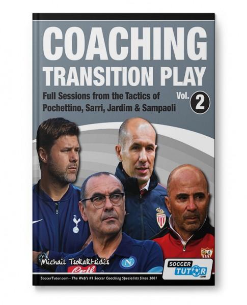 Coaching Transition Play 2 - Full Sessions from the Tactics of Pochettino, Sarri, Jardim & Sampaoli