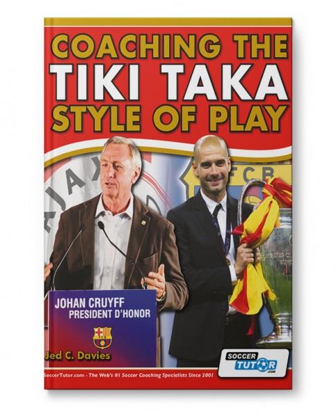 Coaching The Tiki Taka Style of Play - philosophy, development, training methods, tactical insight (
